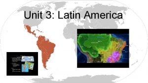 Unit 3 Latin America Physical Geography of Latin