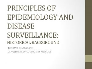 PRINCIPLES OF EPIDEMIOLOGY AND DISEASE SURVEILLANCE HISTORICAL BACKGROUND