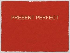 PRESENT PERFECT Regular Verbs Simple Past Past Participle