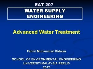 EAT 207 WATER SUPPLY ENGINEERING Advanced Water Treatment
