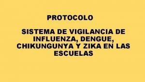 PROTOCOLO SISTEMA DE VIGILANCIA DE INFLUENZA DENGUE CHIKUNGUNYA