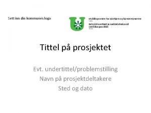 Sett inn din kommunes logo Tittel p prosjektet