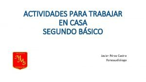 ACTIVIDADES PARA TRABAJAR EN CASA SEGUNDO BSICO Javier