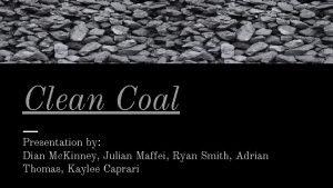 Clean Coal Clean Coal Presentation by Dian Mc