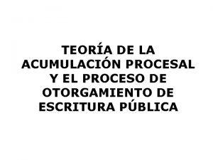 TEORA DE LA ACUMULACIN PROCESAL Y EL PROCESO