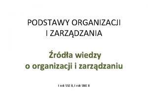 PODSTAWY ORGANIZACJI I ZARZDZANIA rda wiedzy o organizacji