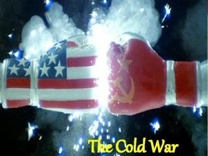 The Cold War Cold War Conflicts The Cold