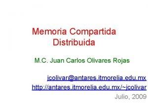 Memoria Compartida Distribuida M C Juan Carlos Olivares