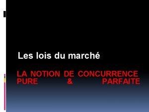 Les lois du march LA NOTION DE CONCURRENCE