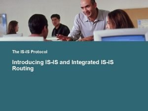 The ISIS Protocol Introducing ISIS and Integrated ISIS