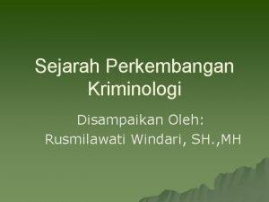 Sejarah Perkembangan Kriminologi Disampaikan Oleh Rusmilawati Windari SH