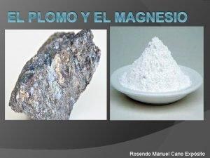EL PLOMO Y EL MAGNESIO Rosendo Manuel Cano