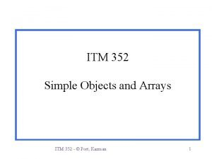 ITM 352 Simple Objects and Arrays ITM 352
