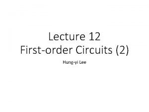 Lecture 12 Firstorder Circuits 2 Hungyi Lee Outline