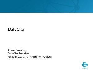 Data Cite Adam Farquhar Data Cite President ODIN