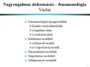 Nagyrugalmas deformci fenomenolgia Vzlat l l l Fenomenolgiai