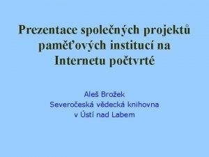 Prezentace spolench projekt pamovch instituc na Internetu potvrt