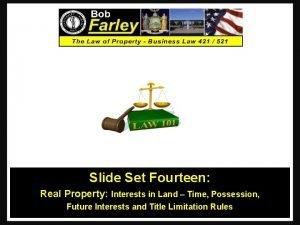 Slide Set Fourteen Real Property Interests in Land