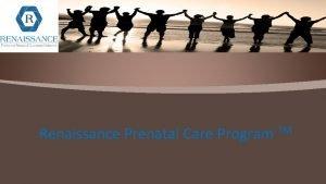 Renaissance Prenatal Care Program TM Renaissance Prenatal Care