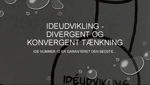 IDEUDVIKLING DIVERGENT OG KONVERGENT TNKNING IDE NUMMER 12