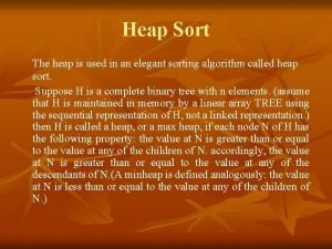 Heap Sort The heap is used in an