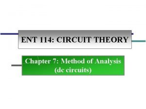 ENT 114 CIRCUIT THEORY Chapter 7 Method of