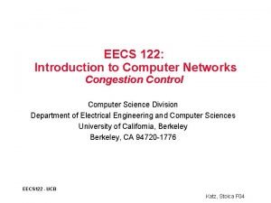 EECS 122 Introduction to Computer Networks Congestion Control