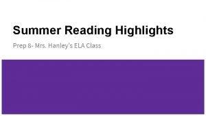 Summer Reading Highlights Prep 8 Mrs Hanleys ELA