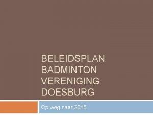 BELEIDSPLAN BADMINTON VERENIGING DOESBURG Op weg naar 2015