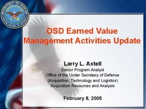OSD Earned Value Management Activities Update Larry L