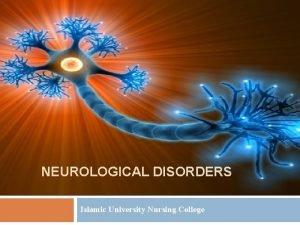 NEUROLOGICAL DISORDERS Islamic University Nursing College Neurologic System