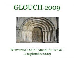 GLOUCH 2009 Bienvenue SaintAmantdeBoixe 12 septembre 2009 Site