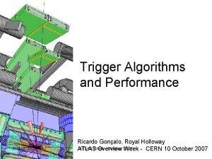 Trigger Algorithms and Performance Ricardo Gonalo Royal Holloway