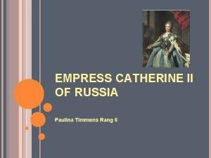 EMPRESS CATHERINE II OF RUSSIA Paulina Timmons Rang