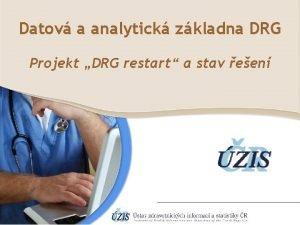Datov a analytick zkladna DRG Projekt DRG restart