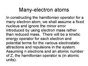 Manyelectron atoms In constructing the hamiltonian operator for
