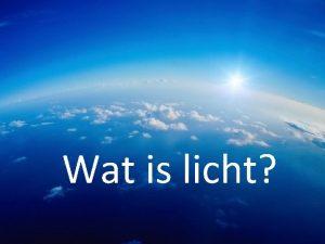 Wat is licht 6 vragen Hoe zien wij