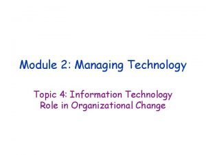 Module 2 Managing Technology Topic 4 Information Technology