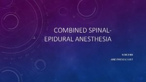 COMBINED SPINALEPIDURAL ANESTHESIA H MOEINI ANESTHESIOLOGIST COMBINED SPINALEPIDURAL