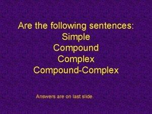 Are the following sentences Simple Compound Complex CompoundComplex