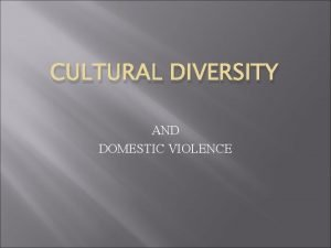 CULTURAL DIVERSITY AND DOMESTIC VIOLENCE Domestic Violence Equal