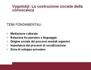 Vygotskji La costruzione sociale della conoscenza TEMI FONDAMENTALI