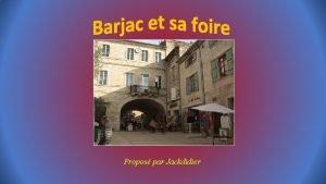 Propos par Jackdidier BARJAC Commune situe dans le