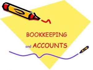 BOOKKEEPING and ACCOUNTS To Account means to keep