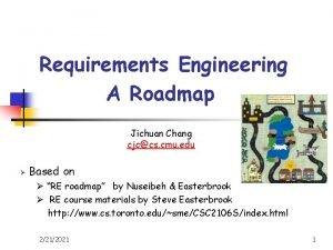 Requirements Engineering A Roadmap Jichuan Chang cjccs cmu