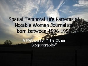 Spatial Temporal Life Patterns of Notable Women Journalists