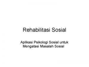 Rehabilitasi Sosial Aplikasi Psikologi Sosial untuk Mengatasi Masalah