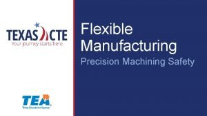 Flexible Manufacturing Precision Machining Safety Copyright Texas Education