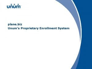 plane biz Unums Proprietary Enrollment System Enrollment technology