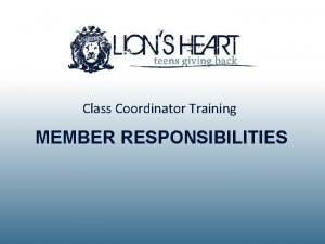 Class Coordinator Training MEMBER RESPONSIBILITIES Member Responsibilities Attend